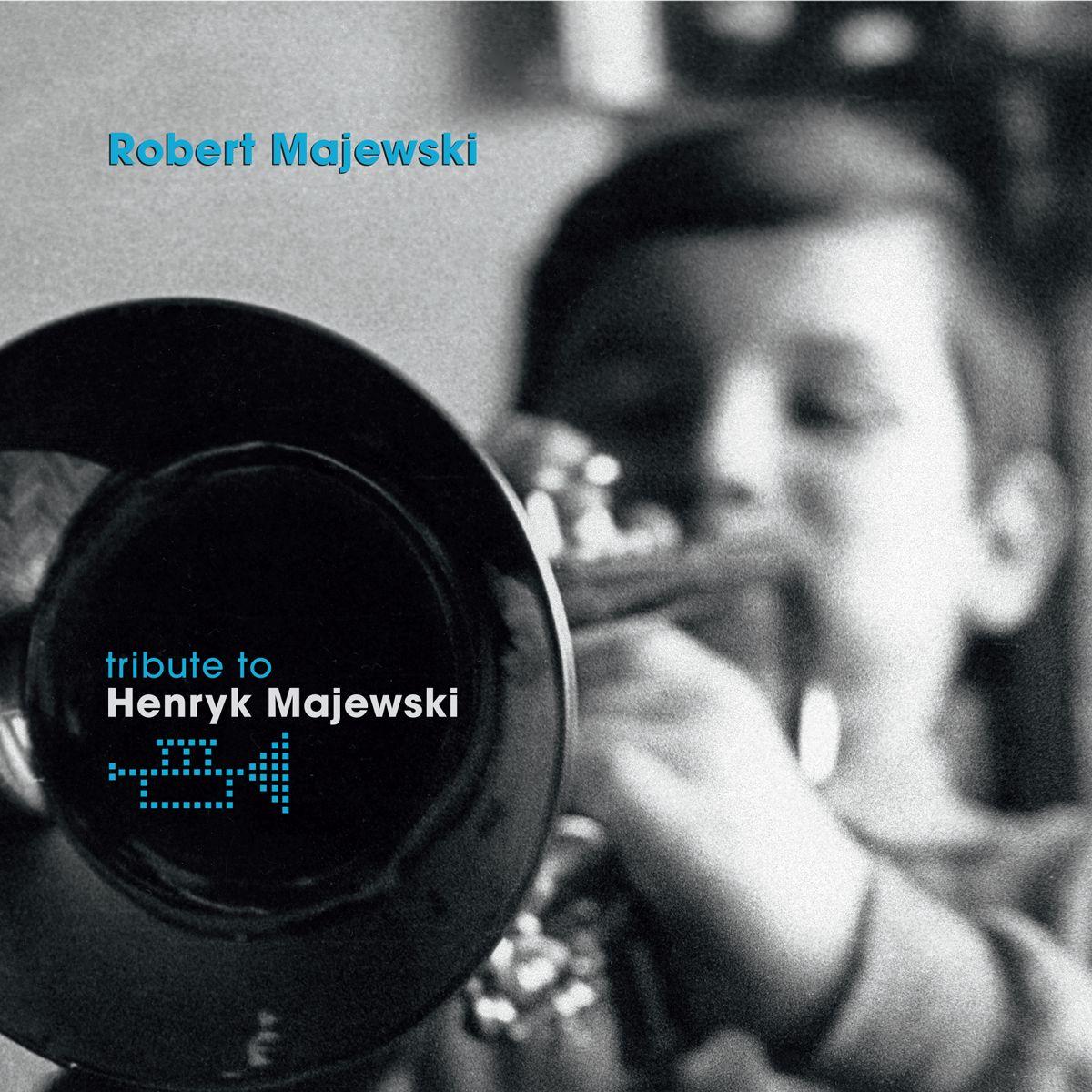 ROBERT MAJEWSKI – TRIBUTE to HENRYK MAJEWSKI
